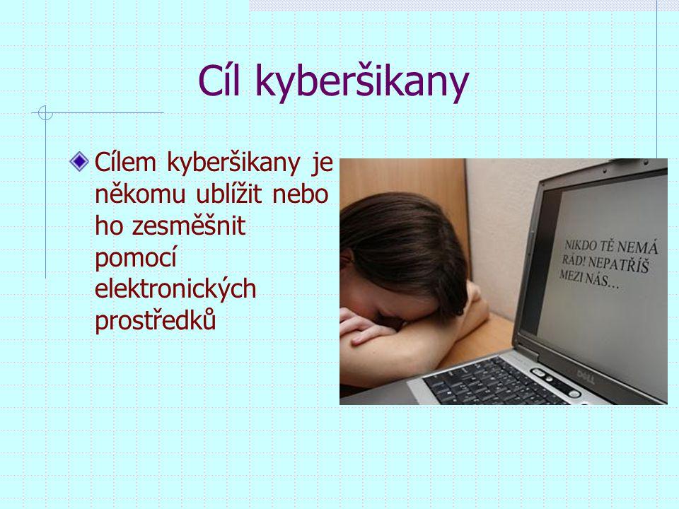 Cíl kyberšikany Cílem kyberšikany je někomu ublížit nebo ho zesměšnit pomocí elektronických prostředků