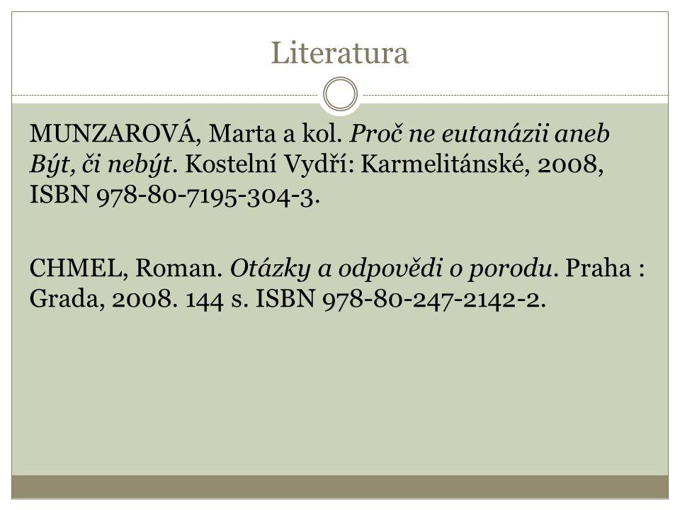 Literatura MUNZAROVÁ, Marta a kol. Proč ne eutanázii aneb Být, či nebýt. Kostelní Vydří: Karmelitánské, 2008, ISBN 978-80-7195-304-3. CHMEL, Roman. Ot