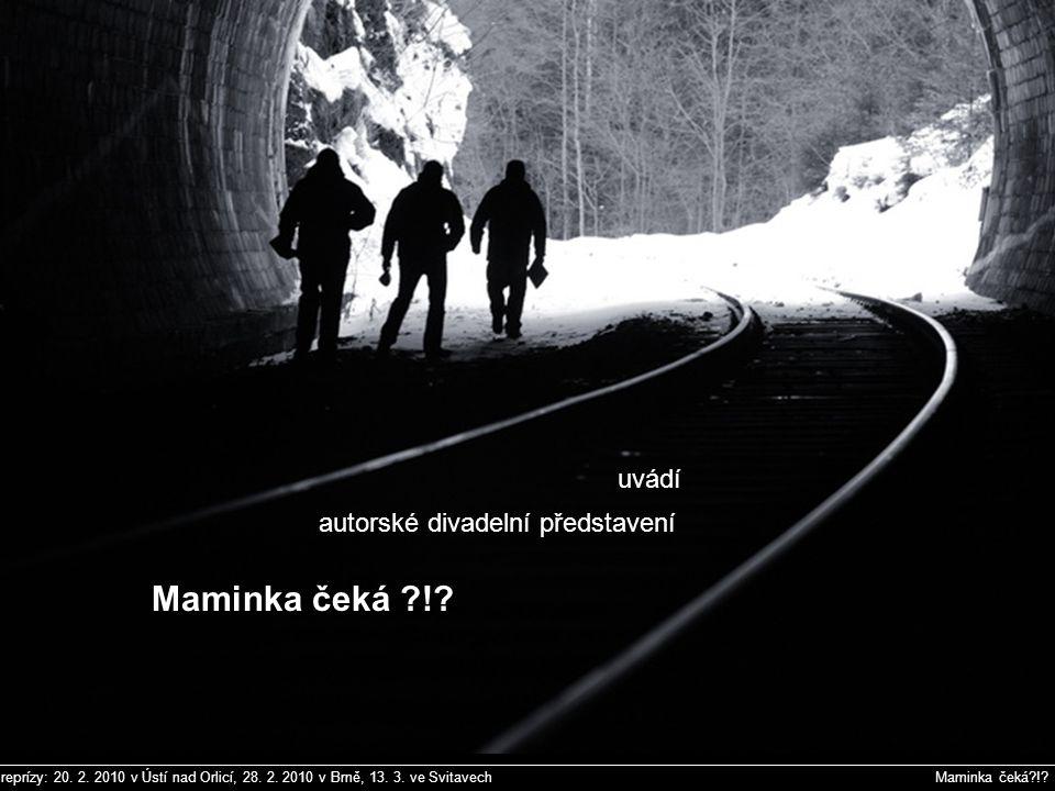 reprízy: 20. 2. 2010 v Ústí nad Orlicí, 28. 2. 2010 v Brně, 13. 3. ve Svitavech Maminka čeká?!? Michal Janeba Vlastimil Drda Martin Folke Anna Hladíko