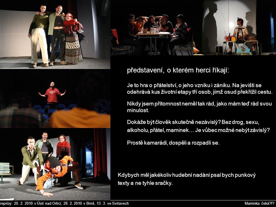 reprízy: 20. 2. 2010 v Ústí nad Orlicí, 28. 2. 2010 v Brně, 13. 3. ve Svitavech Maminka čeká?!? uvádí autorské divadelní představení Maminka čeká ?!?