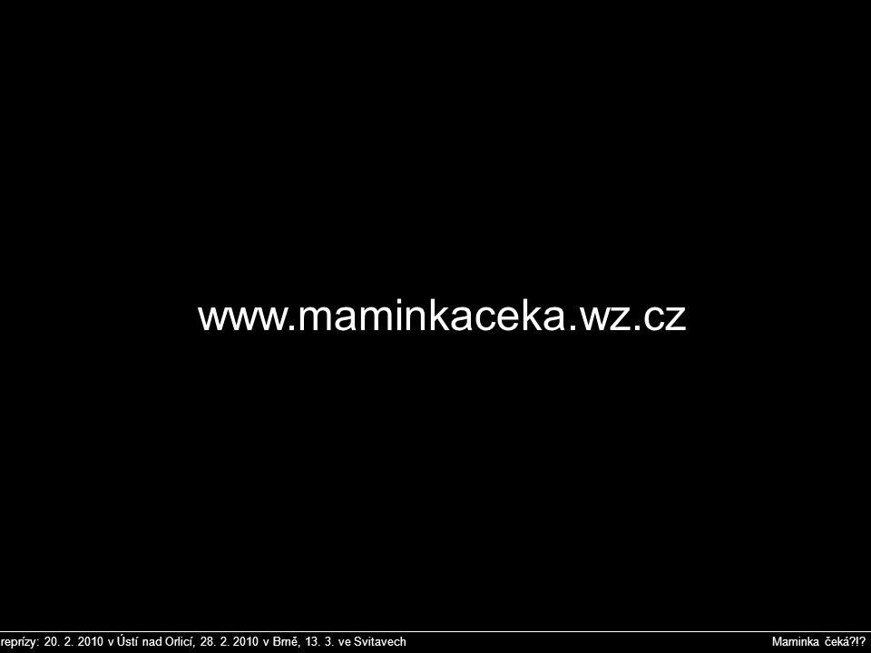 reprízy: 20. 2. 2010 v Ústí nad Orlicí, 28. 2. 2010 v Brně, 13. 3. ve Svitavech Maminka čeká?!? 20.2.2010 v 19:00 v Malé scéně v Ústí nad Orlicí 28.2.