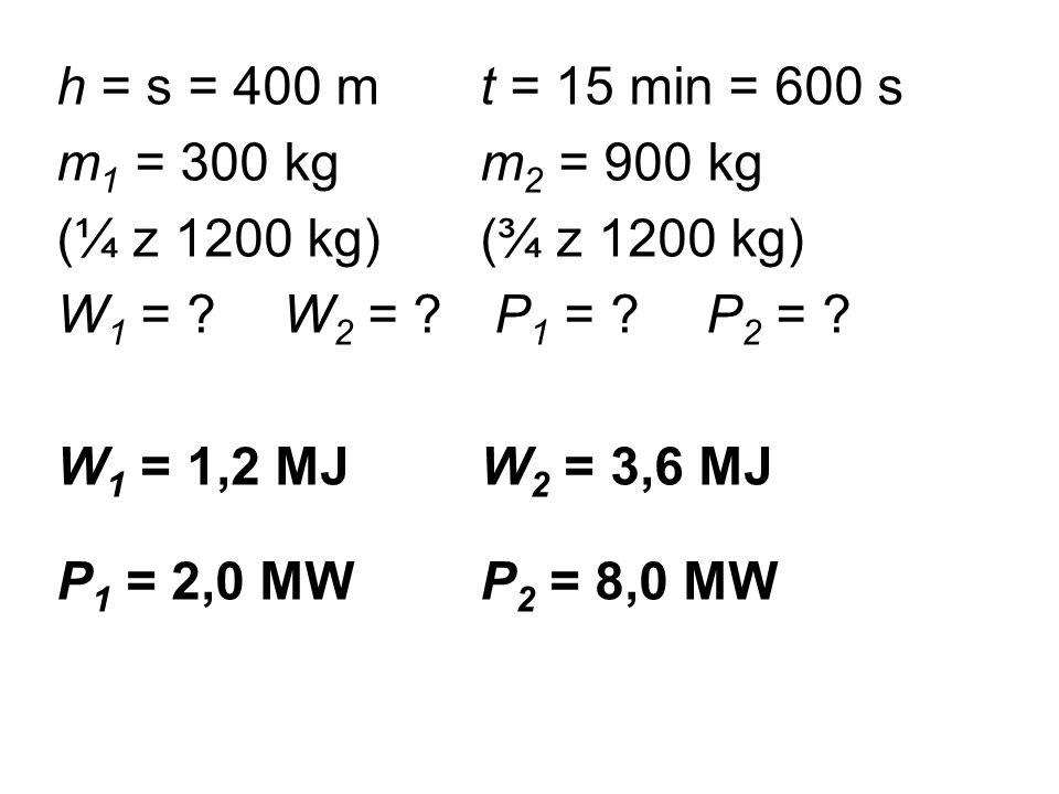 h = s = 400 mt = 15 min = 600 s m 1 = 300 kgm 2 = 900 kg (¼ z 1200 kg)(¾ z 1200 kg) W 1 = .