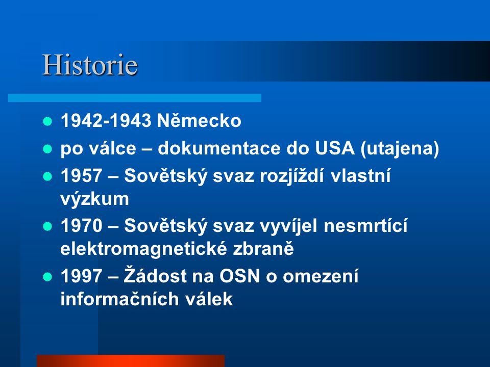 Historie 1942-1943 Německo po válce – dokumentace do USA (utajena) 1957 – Sovětský svaz rozjíždí vlastní výzkum 1970 – Sovětský svaz vyvíjel nesmrtící elektromagnetické zbraně 1997 – Žádost na OSN o omezení informačních válek