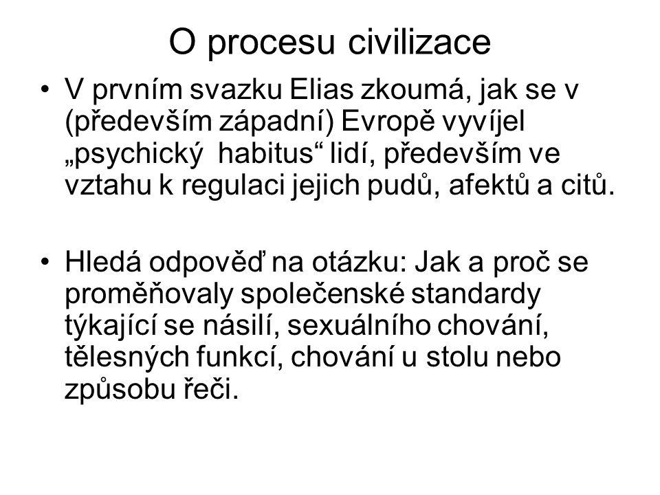 """O procesu civilizace V prvním svazku Elias zkoumá, jak se v (především západní) Evropě vyvíjel """"psychický habitus lidí, především ve vztahu k regulaci jejich pudů, afektů a citů."""