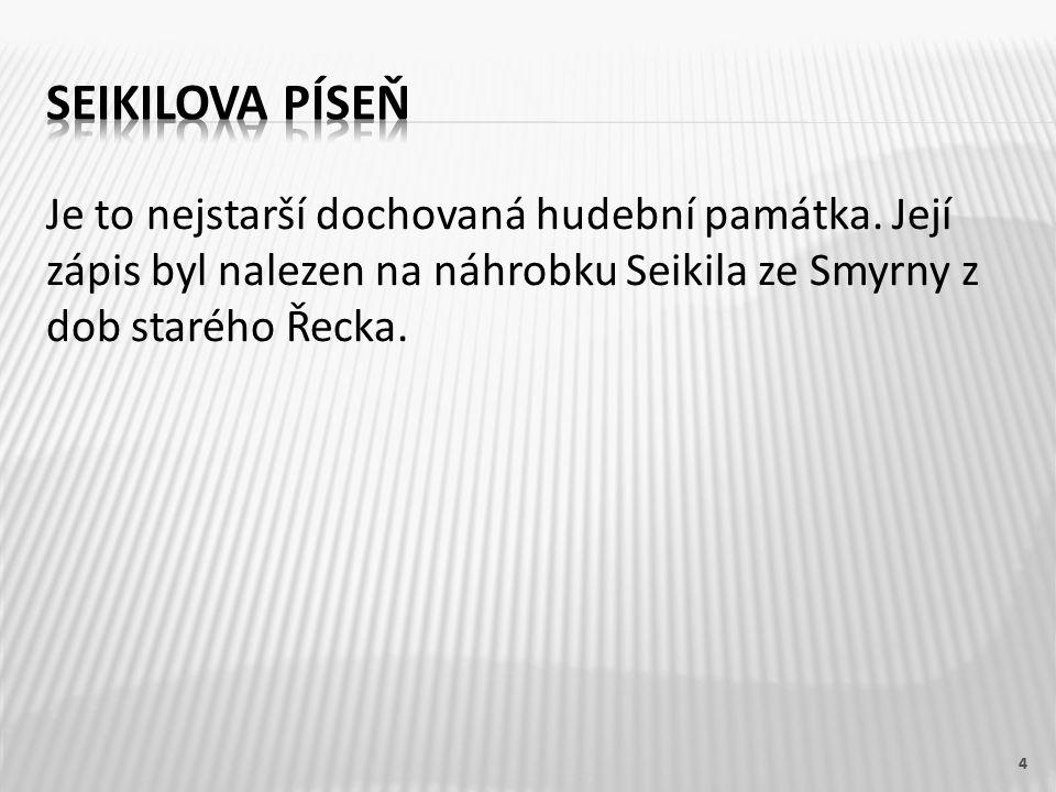Je to nejstarší dochovaná hudební památka. Její zápis byl nalezen na náhrobku Seikila ze Smyrny z dob starého Řecka. 4