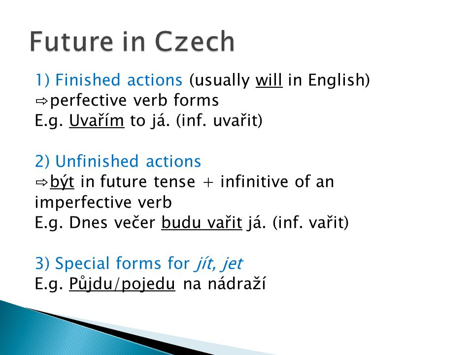 1) Finished actions (usually will in English) ⇨perfective verb forms E.g.