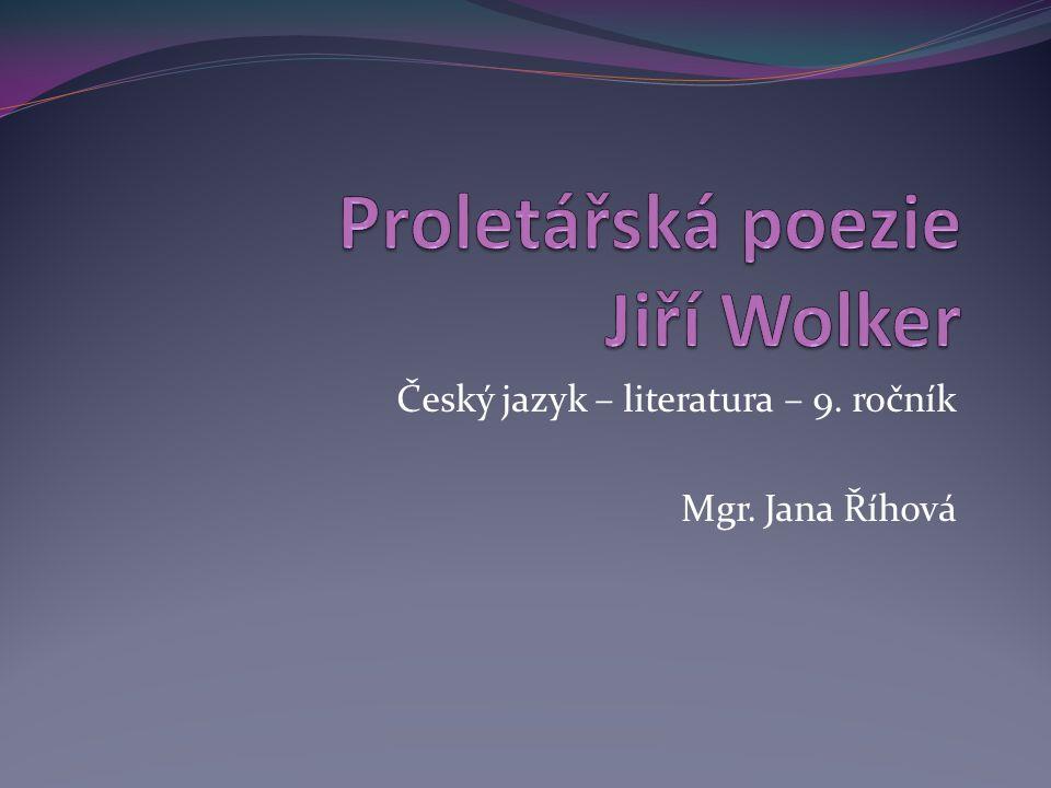 Obsah Proletářská poezie Jiří Wolker Poezie Sociální balady Pohádky Zdroj