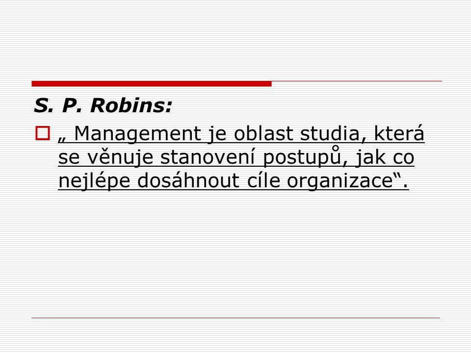 """S. P. Robins:  """" Management je oblast studia, která se věnuje stanovení postupů, jak co nejlépe dosáhnout cíle organizace""""."""
