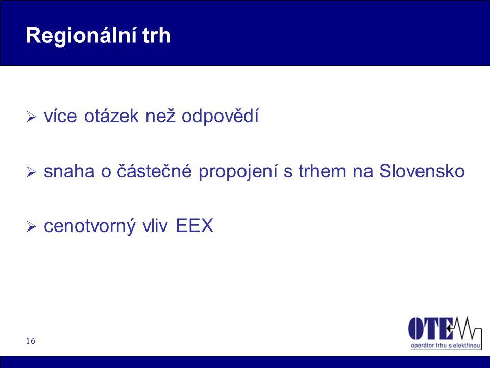 16 Regionální trh  více otázek než odpovědí  snaha o částečné propojení s trhem na Slovensko  cenotvorný vliv EEX