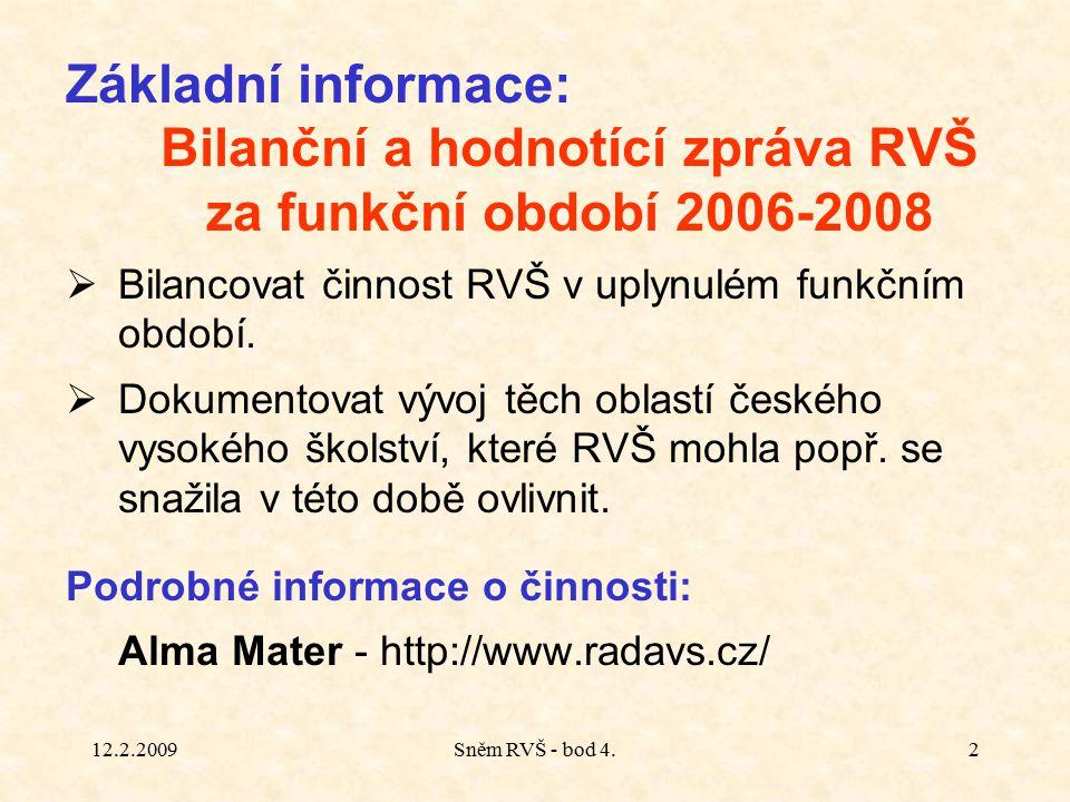 12.2.2009Sněm RVŠ - bod 4.2 Základní informace: Bilanční a hodnotící zpráva RVŠ za funkční období 2006-2008  Bilancovat činnost RVŠ v uplynulém funkčním období.