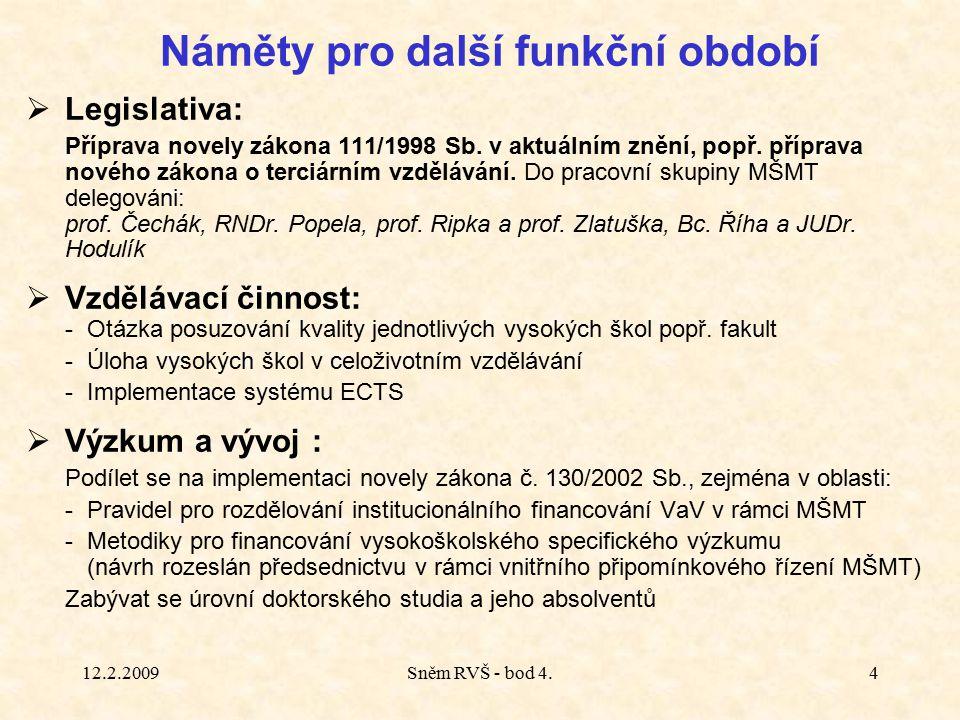 12.2.2009Sněm RVŠ - bod 4.4  Legislativa: Příprava novely zákona 111/1998 Sb.