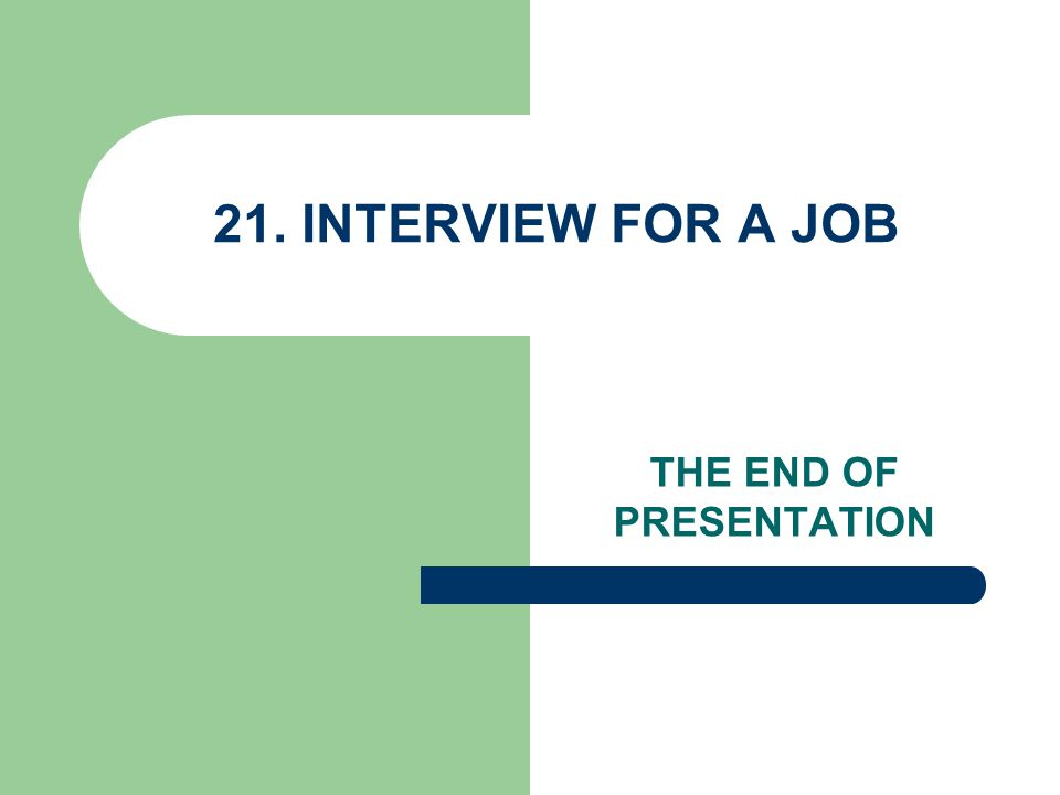 21. INTERVIEW FOR A JOB THE END OF PRESENTATION