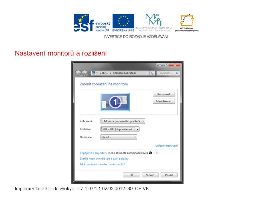 Implementace ICT do výuky č. CZ.1.07/1.1.02/02.0012 GG OP VK Nastavení monitorů a rozlišení