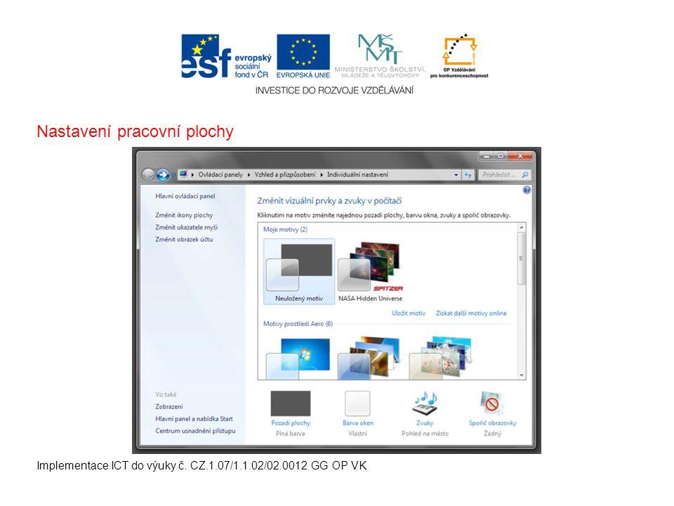 Implementace ICT do výuky č. CZ.1.07/1.1.02/02.0012 GG OP VK Nastavení pracovní plochy