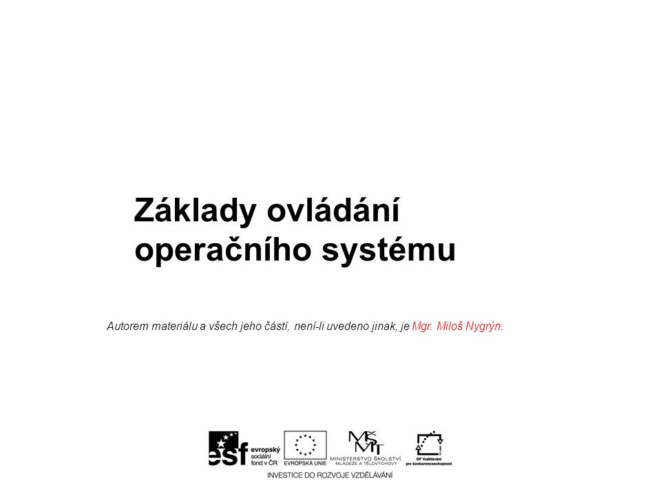 Základy ovládání operačního systému Autorem materiálu a všech jeho částí, není-li uvedeno jinak, je Mgr.
