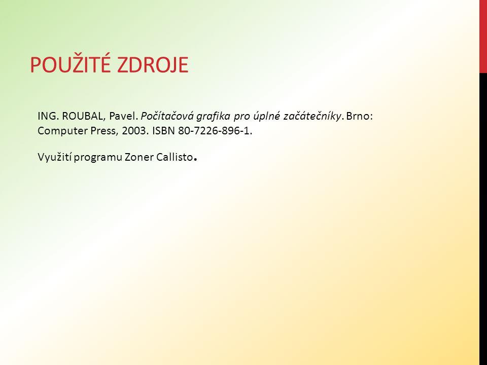 POUŽITÉ ZDROJE ING. ROUBAL, Pavel. Počítačová grafika pro úplné začátečníky. Brno: Computer Press, 2003. ISBN 80-7226-896-1. Využití programu Zoner Ca