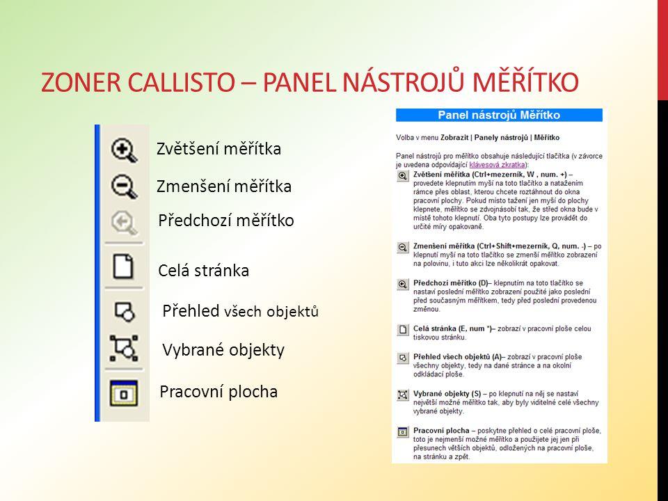 ZONER CALLISTO – PANEL NÁSTROJŮ MĚŘÍTKO Zvětšení měřítka Zmenšení měřítka Předchozí měřítko Celá stránka Přehled všech objektů Vybrané objekty Pracovní plocha