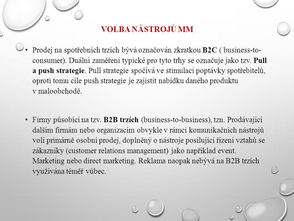 VOLBA NÁSTROJŮ MM Prodej na spotřebních trzích bývá označován zkratkou B2C ( business-to- consumer). Duální zaměření typické pro tyto trhy se označuje