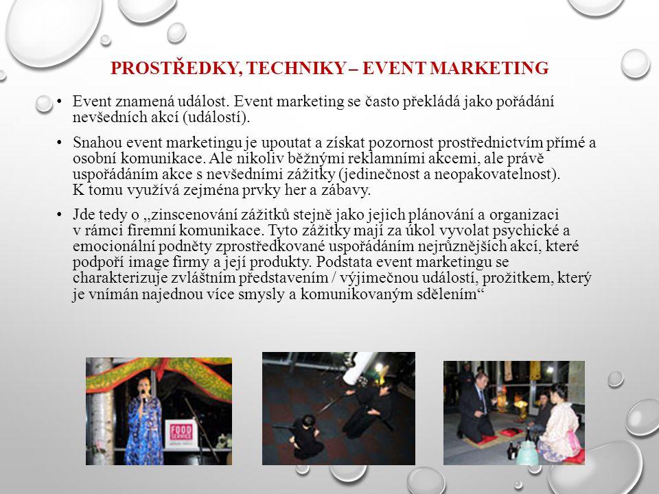 PROSTŘEDKY, TECHNIKY – EVENT MARKETING Event znamená událost. Event marketing se často překládá jako pořádání nevšedních akcí (událostí). Snahou event