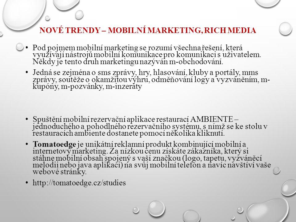 NOVÉ TRENDY – MOBILNÍ MARKETING, RICH MEDIA Pod pojmem mobilní marketing se rozumí všechna řešení, která využívají nástrojů mobilní komunikace pro kom