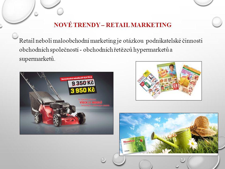 NOVÉ TRENDY – RETAIL MARKETING Retail neboli maloobchodní marketing je otázkou podnikatelské činnosti obchodních společností - obchodních řetězců hype