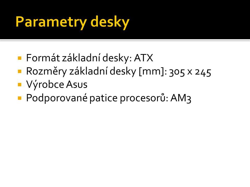  Formát základní desky: ATX  Rozměry základní desky [mm]: 305 x 245  Výrobce Asus  Podporované patice procesorů: AM3