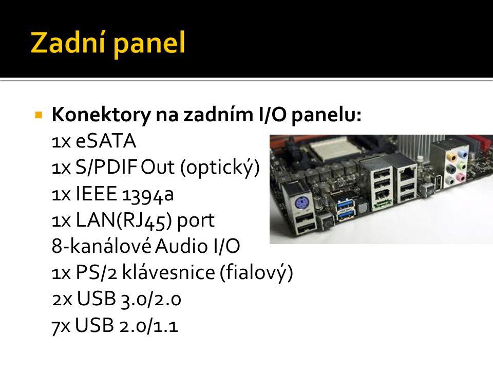  Konektory na zadním I/O panelu: 1x eSATA 1x S/PDIF Out (optický) 1x IEEE 1394a 1x LAN(RJ45) port 8-kanálové Audio I/O 1x PS/2 klávesnice (fialový) 2x USB 3.0/2.0 7x USB 2.0/1.1