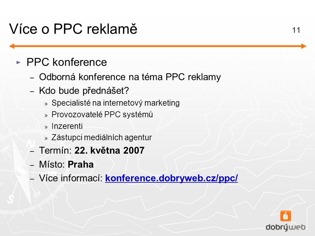 11 Více o PPC reklamě ► PPC konference – Odborná konference na téma PPC reklamy – Kdo bude přednášet.