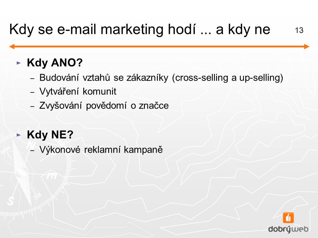 13 Kdy se e-mail marketing hodí... a kdy ne ► Kdy ANO.