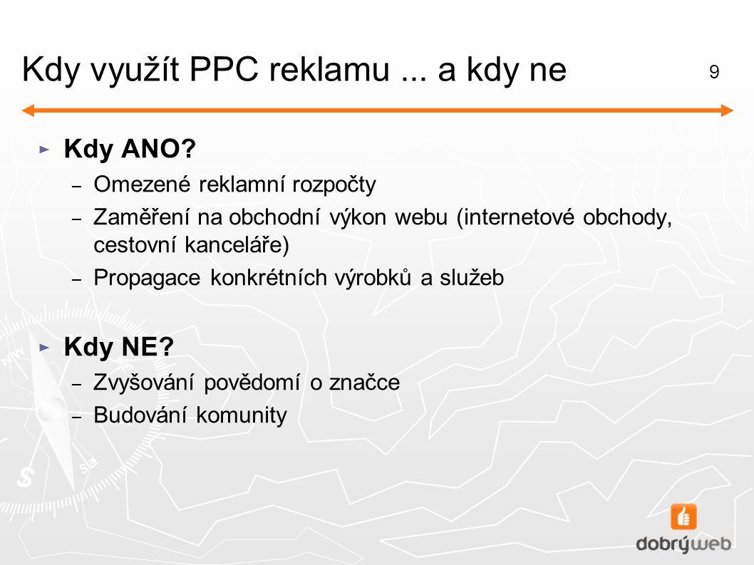 9 Kdy využít PPC reklamu... a kdy ne ► Kdy ANO.