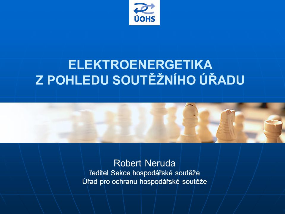 ELEKTROENERGETIKA Z POHLEDU SOUTĚŽNÍHO ÚŘADU Robert Neruda ředitel Sekce hospodářské soutěže Úřad pro ochranu hospodářské soutěže