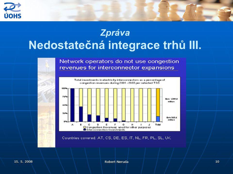 15. 5. 2008 Robert Neruda 10 Zpráva Nedostatečná integrace trhů III.