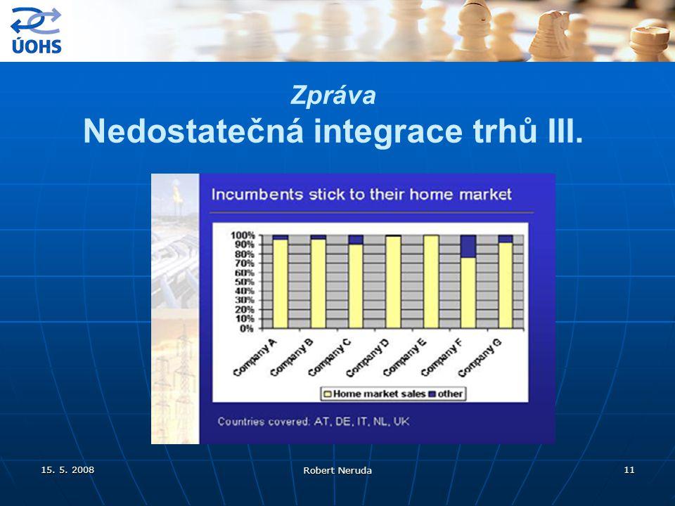 15. 5. 2008 Robert Neruda 11 Zpráva Nedostatečná integrace trhů III.