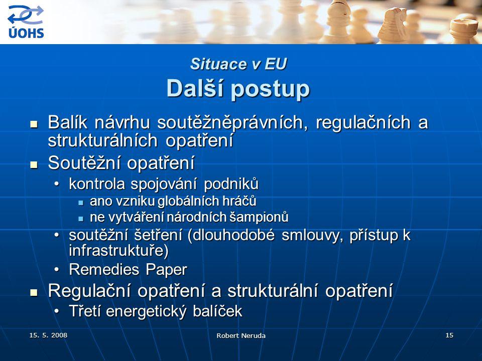 15. 5. 2008 Robert Neruda 15 Situace v EU Další postup Balík návrhu soutěžněprávních, regulačních a strukturálních opatření Balík návrhu soutěžněprávn