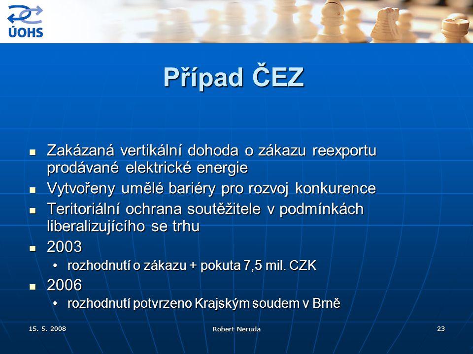 15. 5. 2008 Robert Neruda 23 Případ ČEZ Zakázaná vertikální dohoda o zákazu reexportu prodávané elektrické energie Zakázaná vertikální dohoda o zákazu
