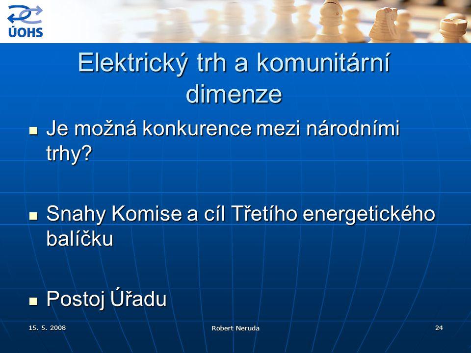 15. 5. 2008 Robert Neruda 24 Elektrický trh a komunitární dimenze Je možná konkurence mezi národními trhy? Je možná konkurence mezi národními trhy? Sn