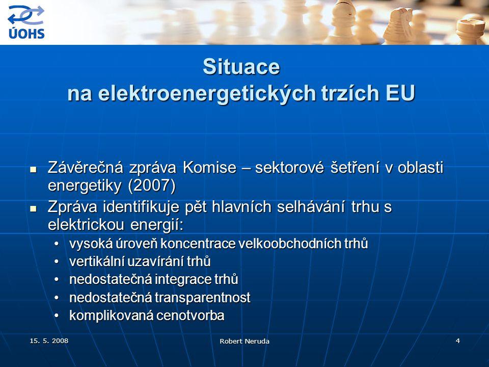 15. 5. 2008 Robert Neruda 4 Situace na elektroenergetických trzích EU Závěrečná zpráva Komise – sektorové šetření v oblasti energetiky (2007) Závěrečn