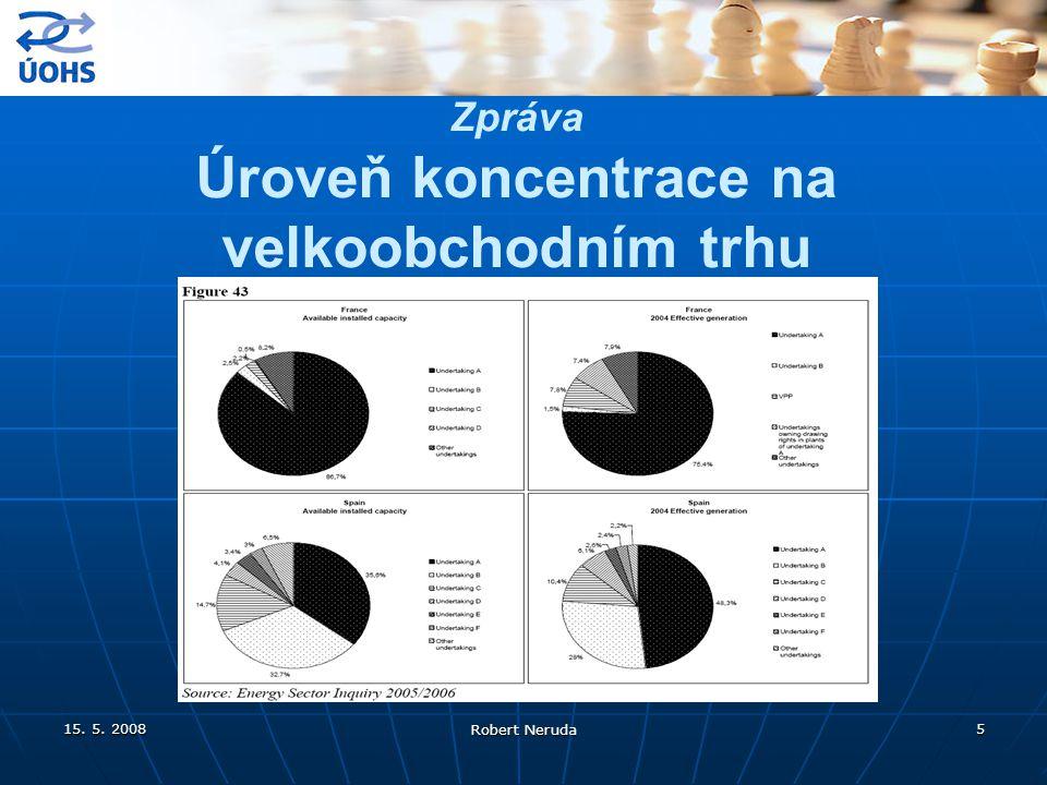 15. 5. 2008 Robert Neruda 5 Zpráva Úroveň koncentrace na velkoobchodním trhu