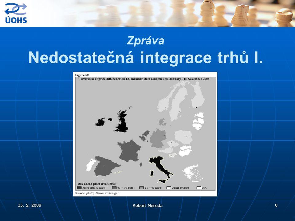 15. 5. 2008 Robert Neruda 8 Zpráva Nedostatečná integrace trhů I.
