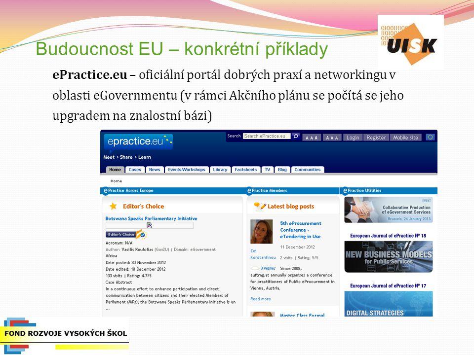 Budoucnost EU – konkrétní příklady ePractice.eu – oficiální portál dobrých praxí a networkingu v oblasti eGovernmentu (v rámci Akčního plánu se počítá se jeho upgradem na znalostní bázi)