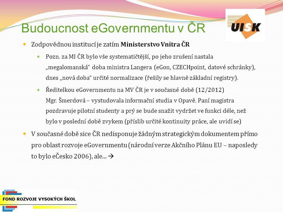 Budoucnost eGovernmentu v ČR Zodpovědnou institucí je zatím Ministerstvo Vnitra ČR Pozn.