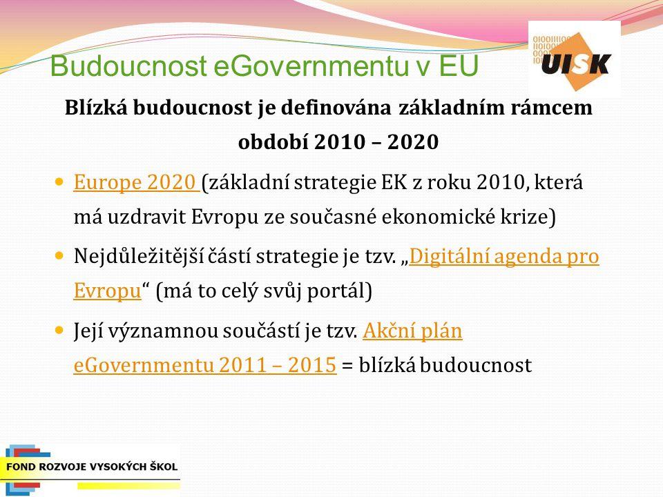 Budoucnost eGovernmentu v EU Blízká budoucnost je definována základním rámcem období 2010 – 2020 Europe 2020 (základní strategie EK z roku 2010, která má uzdravit Evropu ze současné ekonomické krize) Europe 2020 Nejdůležitější částí strategie je tzv.