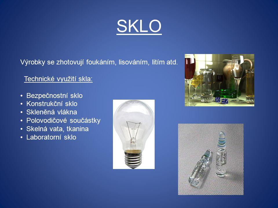 SKLO Výrobky se zhotovují foukáním, lisováním, litím atd. Technické využití skla: Bezpečnostní sklo Konstrukční sklo Skleněná vlákna Polovodičové souč