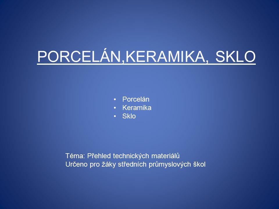 PORCELÁN,KERAMIKA, SKLO Téma: Přehled technických materiálů Určeno pro žáky středních průmyslových škol Porcelán Keramika Sklo
