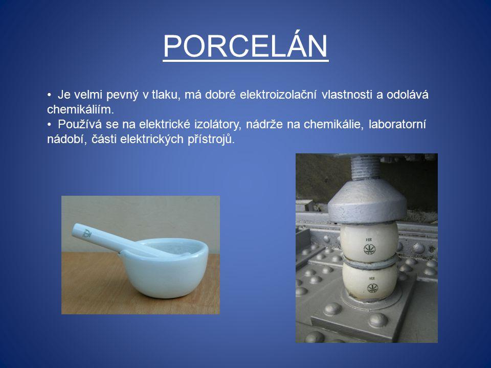 PORCELÁN Je velmi pevný v tlaku, má dobré elektroizolační vlastnosti a odolává chemikáliím. Používá se na elektrické izolátory, nádrže na chemikálie,