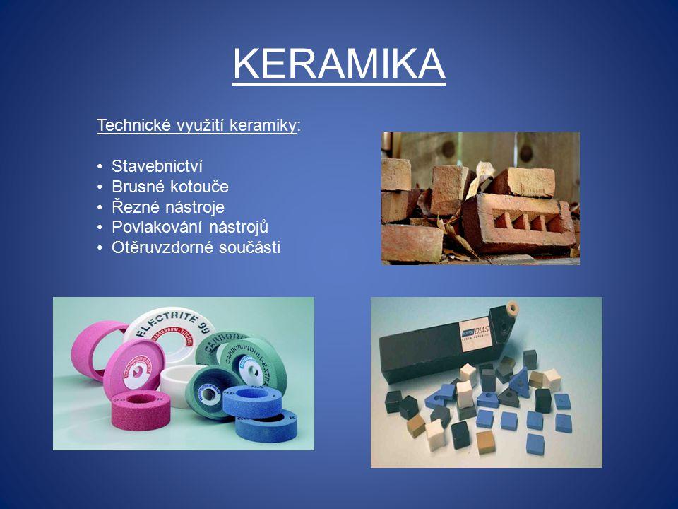 KERAMIKA Technické využití keramiky: Stavebnictví Brusné kotouče Řezné nástroje Povlakování nástrojů Otěruvzdorné součásti