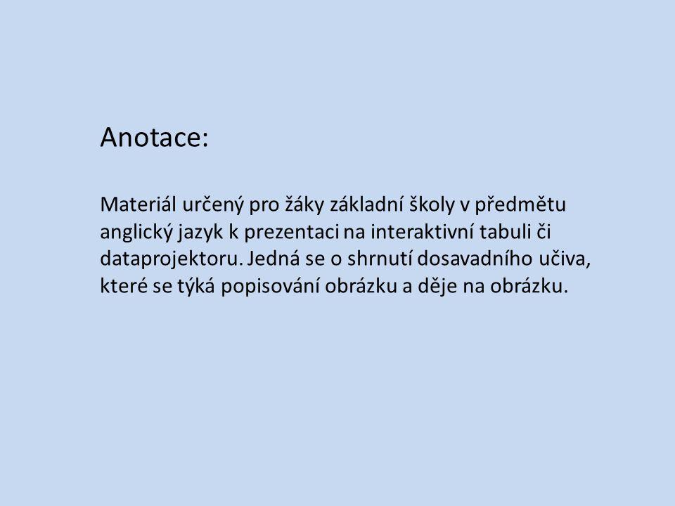 Anotace: Materiál určený pro žáky základní školy v předmětu anglický jazyk k prezentaci na interaktivní tabuli či dataprojektoru.