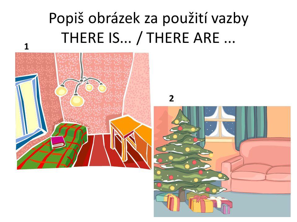 Popiš obrázek za použití vazby THERE IS... / THERE ARE... 1 2