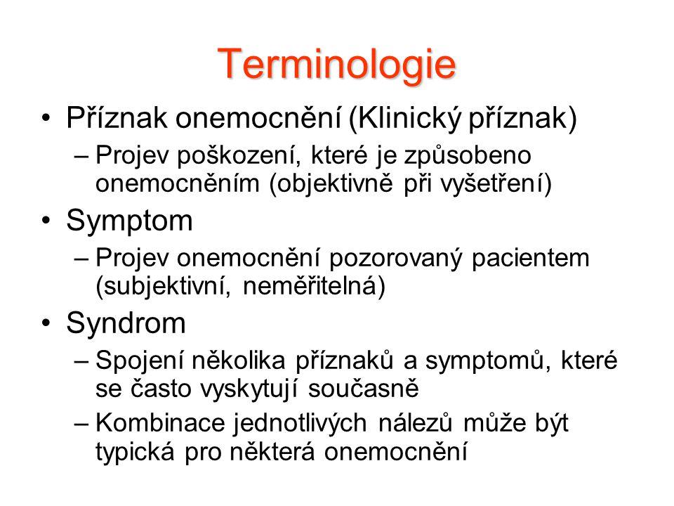 Terminologie Příznak onemocnění (Klinický příznak) –Projev poškození, které je způsobeno onemocněním (objektivně při vyšetření) Symptom –Projev onemoc