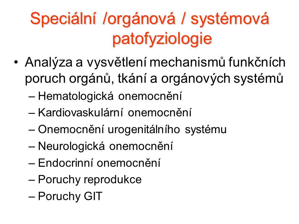 Speciální /orgánová / systémová patofyziologie Analýza a vysvětlení mechanismů funkčních poruch orgánů, tkání a orgánových systémů –Hematologická onem